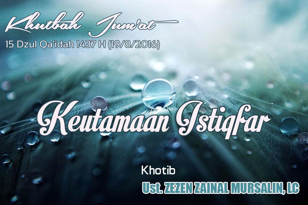 2016-08-19-Keutaman Istighfar-Ust. Zezen Zaenal Mursalin,Lc